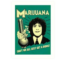 Can't we all just get a bong? Art Print