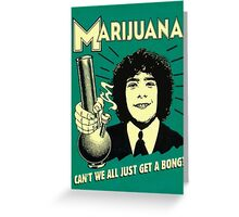 Can't we all just get a bong? Greeting Card