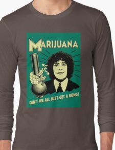 Can't we all just get a bong? Long Sleeve T-Shirt