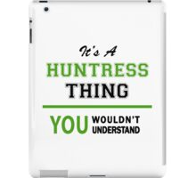 It's a HUNTRESS thing, you wouldn't understand !! iPad Case/Skin