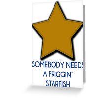 Somebody needs a friggin' starfish Greeting Card