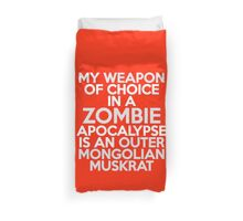 My weapon of choice in a Zombie Apocalypse is an Outer Mongolian muskrat Duvet Cover