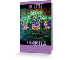 My style is hardstyle Greeting Card
