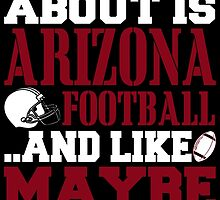 ALL I CARE ABOUT IS ARIZONA FOOTBALL by fancytees