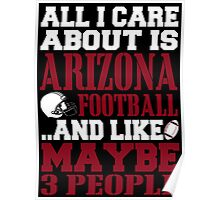 ALL I CARE ABOUT IS ARIZONA FOOTBALL Poster
