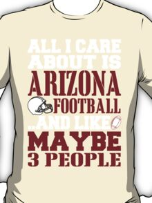 ALL I CARE ABOUT IS ARIZONA FOOTBALL T-Shirt