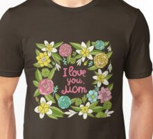 i love you, Mom Unisex T-Shirt