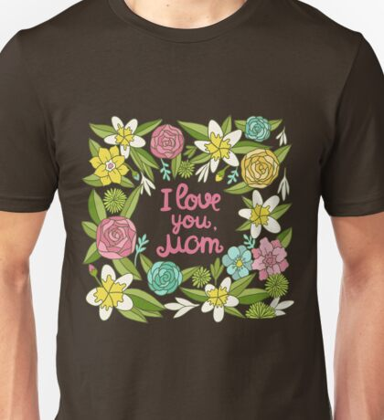i love you, Mom Unisex T-Shirt
