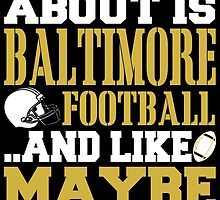 ALL I CARE ABOUT IS BALTIMORE FOOTBALL by fancytees