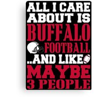 ALL I CARE ABOUT IS BUFFALO FOOTBALL Canvas Print