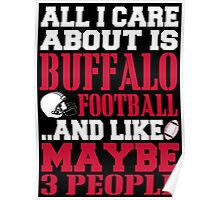 ALL I CARE ABOUT IS BUFFALO FOOTBALL Poster