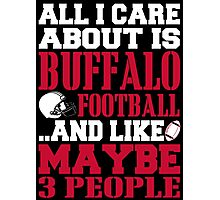 ALL I CARE ABOUT IS BUFFALO FOOTBALL Photographic Print