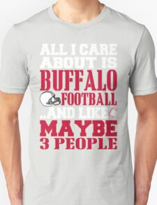 ALL I CARE ABOUT IS BUFFALO FOOTBALL T-Shirt