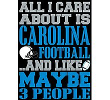ALL I CARE ABOUT IS CAROLINA FOOTBALL Photographic Print