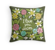 i love you, Mom Throw Pillow