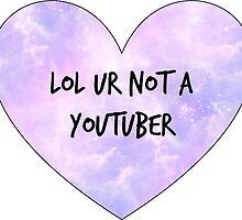 Lol Ur Not a Youtuber by heartyoutube