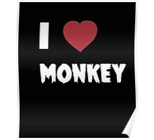I Love Monkey - Tshirts & Hoddies Poster