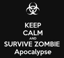 Keep Calm and Survive Zombie Apocalypse by undeadwarrior