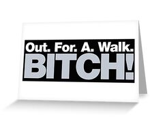 Buffy - Out for a walk, Bitch! Greeting Card
