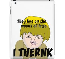 They live on the moons of iego I think... iPad Case/Skin