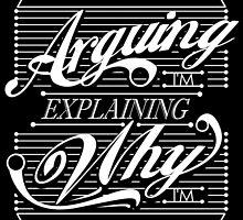 I'm Not Arguing, Im Explaining Why I'm Right by avbtp