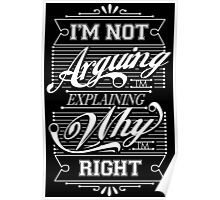 I'm Not Arguing, Im Explaining Why I'm Right Poster