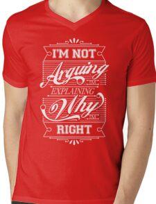 I'm Not Arguing, Im Explaining Why I'm Right Mens V-Neck T-Shirt