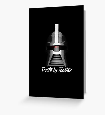 Death by Toaster - Cylon Centurion Greeting Card