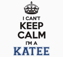 I cant keep calm Im a KATEE T-Shirt