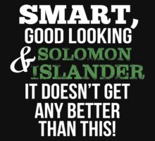 Smart Good Looking Solomon Islander T-shirt by musthavetshirts