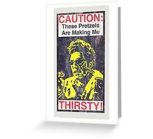 Caution: These Pretzels Are Making Me Thirsty! Greeting Card