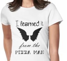 """""""I Learned it From the Pizza Man"""" Castiel Quote  Womens Fitted T-Shirt"""