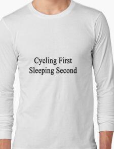 Cycling First Sleeping Second  T-Shirt