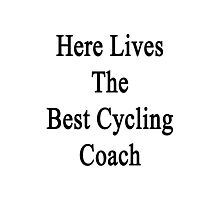 Here Lives The Best Cycling Coach  Photographic Print