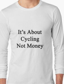 It's About Cycling Not Money  T-Shirt