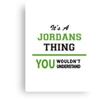 It's a JORDANS thing, you wouldn't understand !! Canvas Print