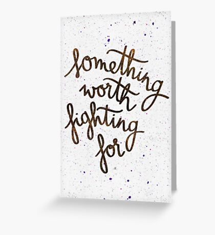 Something worth fighting for Greeting Card