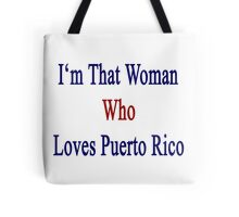 I'm That Woman Who Loves Puerto Rico  Tote Bag