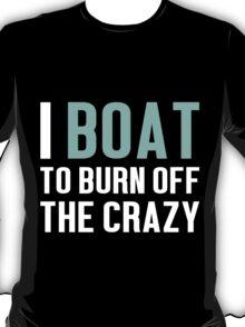 Burn Off The Crazy Boat T-shirt T-Shirt