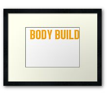 Burn Off The Crazy Body Build T-shirt Framed Print