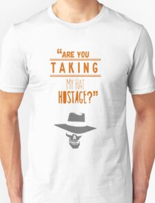 """""""Are you taking my hat hostage?"""" Unisex T-Shirt"""