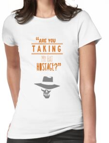 """""""Are you taking my hat hostage?"""" Womens Fitted T-Shirt"""