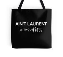 Ain't Laurent without Yves - white Tote Bag