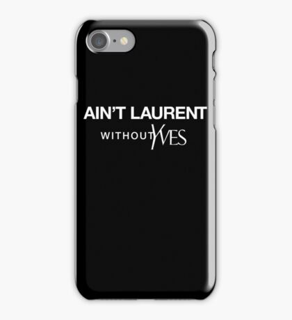 Ain't Laurent without Yves - white iPhone Case/Skin