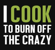Burn Off The Crazy Cook T-shirt by musthavetshirts