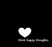 Think Happy Thoughts by pithypenny