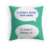 """Heathers The Musical """"I didn't catch your name""""  Throw Pillow"""