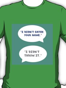 """Heathers The Musical """"I didn't catch your name""""  T-Shirt"""