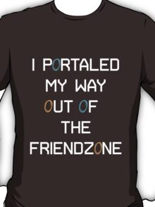 I Portaled My Way out of the Friendzone - White Text T-Shirt