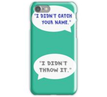 """Heathers The Musical """"I didn't catch your name""""  iPhone Case/Skin"""